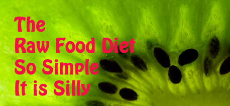 The Raw Food Diet  Is So Simple It Is Silly