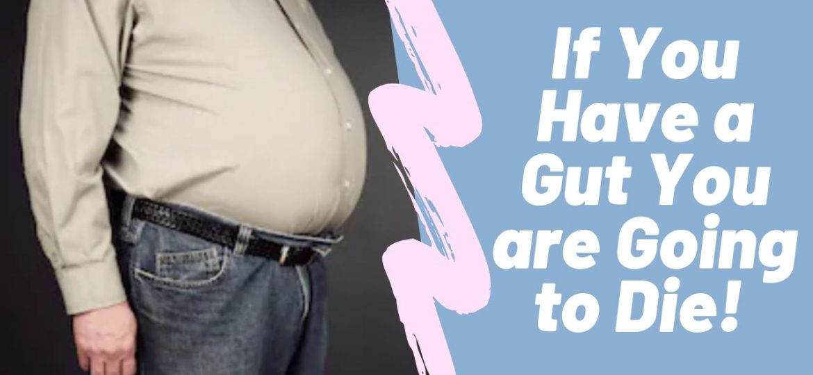 If You Have A Gut You Are Going To Die!