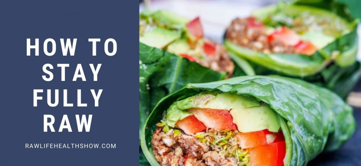 How to Stay Fully Raw