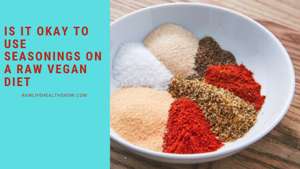 Is it okay to use seasoning on a Raw Vegan Diet